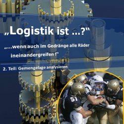 """""""Logistik ist...?"""" Teil 2 - Gemengelage analysieren"""
